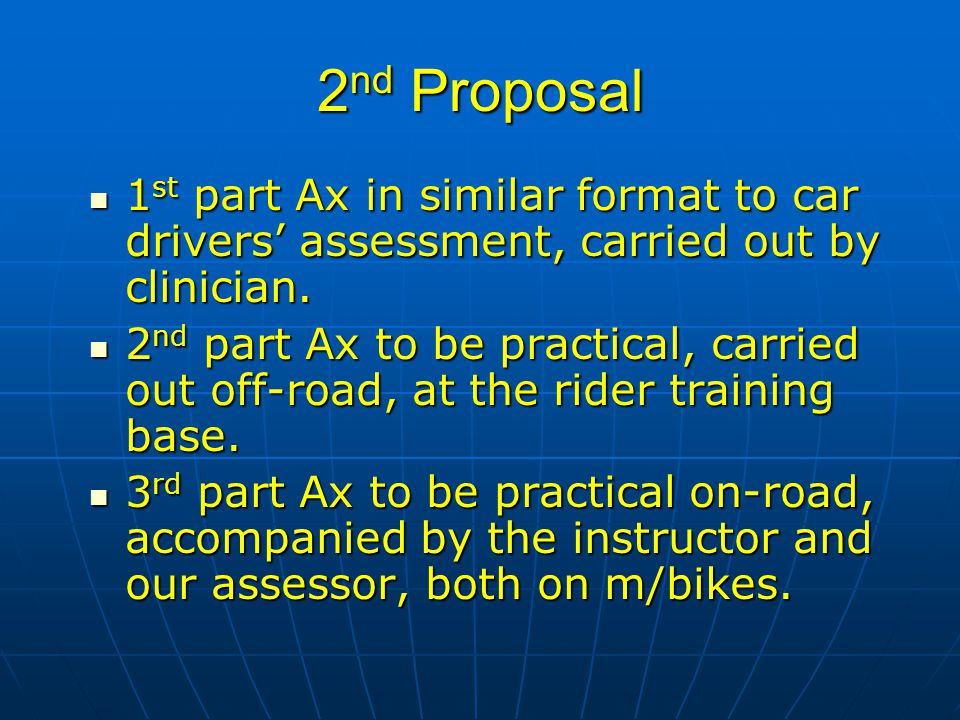 2 nd Proposal 1 st part Ax in similar format to car drivers' assessment, carried out by clinician. 1 st part Ax in similar format to car drivers' asse