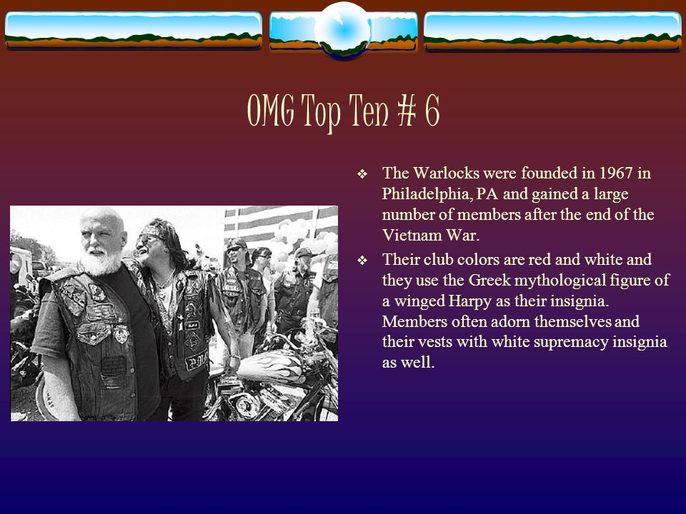 OMG Top Ten # 6  The Warlocks were founded in 1967 in Philadelphia, PA and gained a large number of members after the end of the Vietnam War.