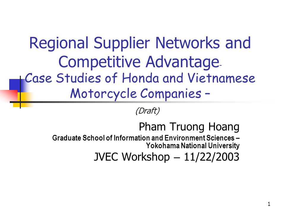 1 Regional Supplier Networks and Competitive Advantage – Case Studies of Honda and Vietnamese Motorcycle Companies – Pham Truong Hoang Graduate School