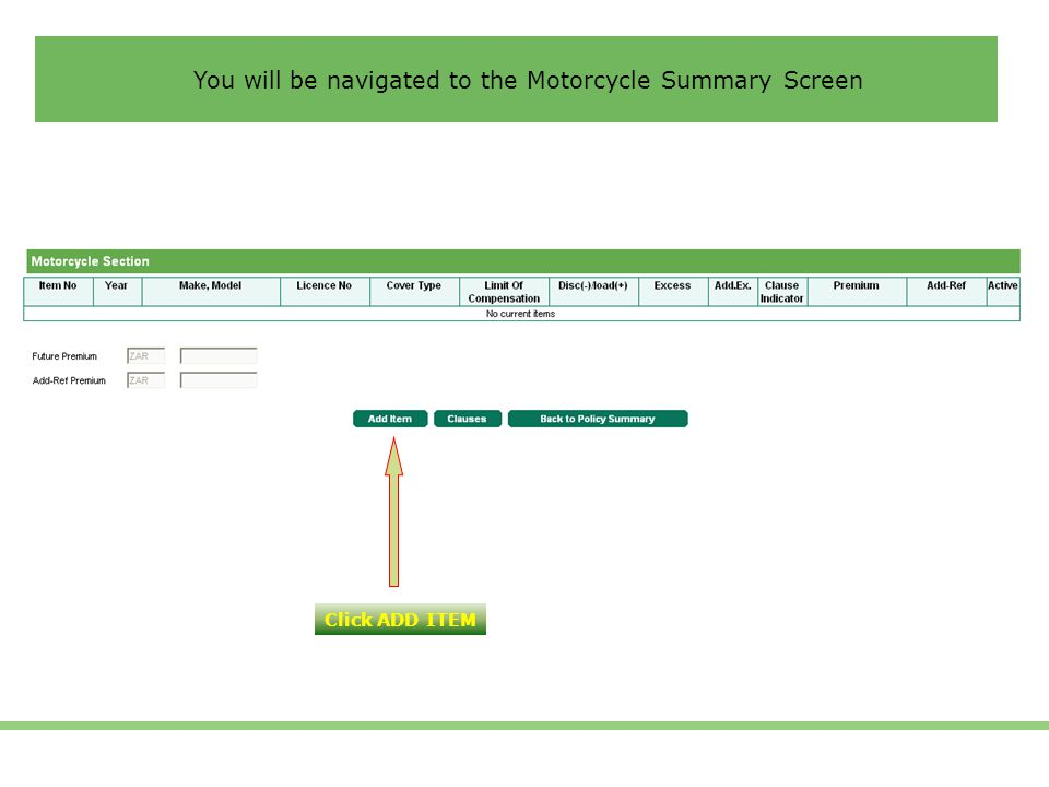 You will be navigated to the Motorcycle Summary Screen Click ADD ITEM
