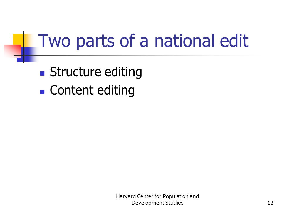 Harvard Center for Population and Development Studies12 Two parts of a national edit Structure editing Content editing