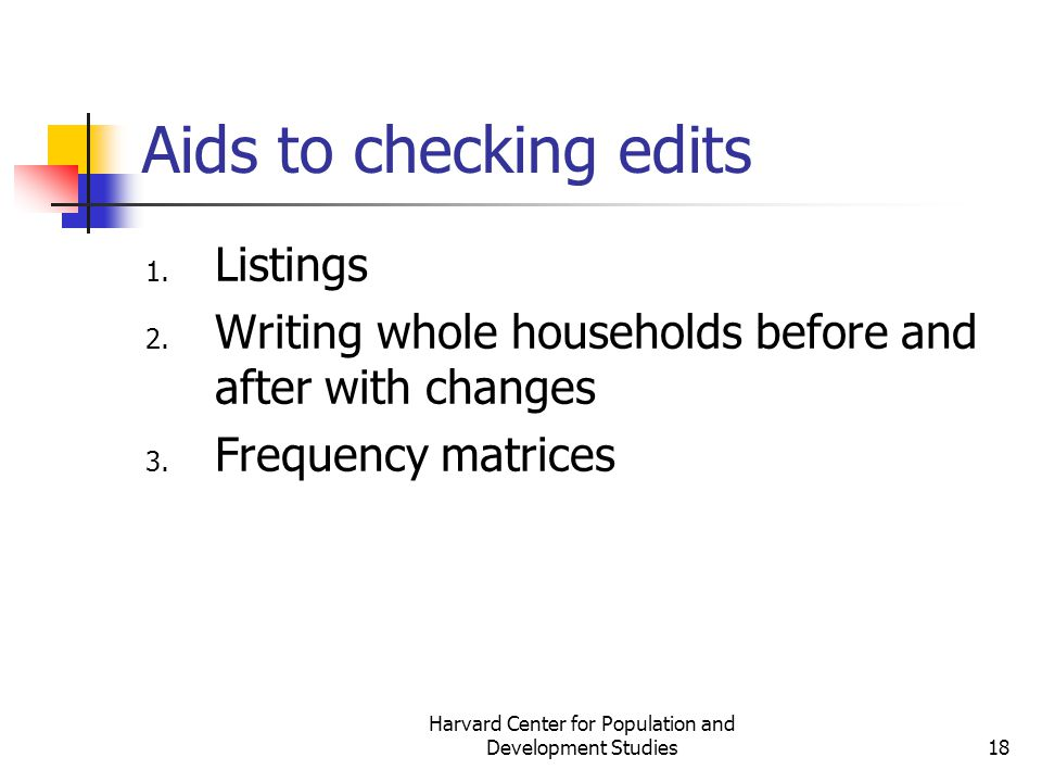 Harvard Center for Population and Development Studies18 Aids to checking edits 1.