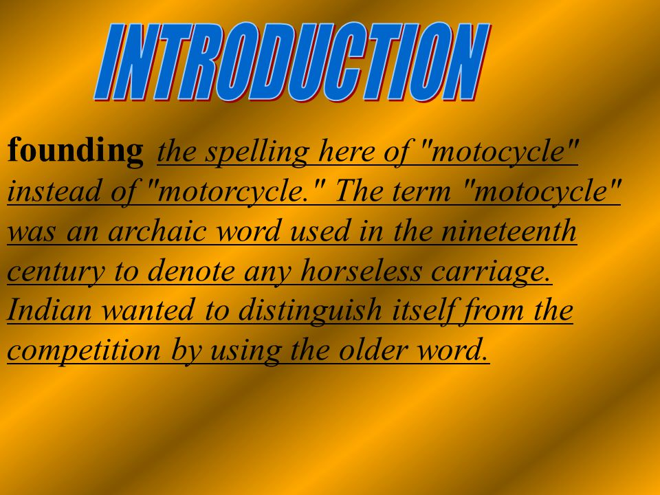 1.To know the history of motor cycle.2.To know the parts of motor cycle.