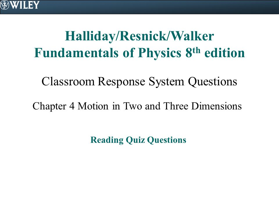 Halliday/Resnick/Walker Fundamentals of Physics 8 th edition Classroom Response System Questions Chapter 4 Motion in Two and Three Dimensions Reading