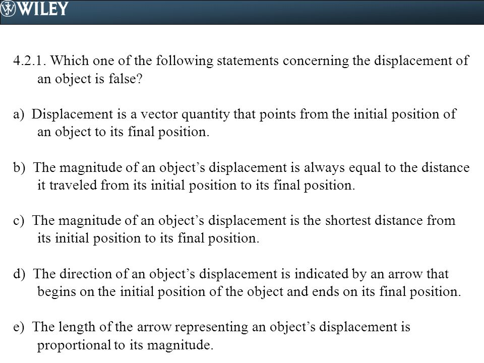 4.2.1.Which one of the following statements concerning the displacement of an object is false.