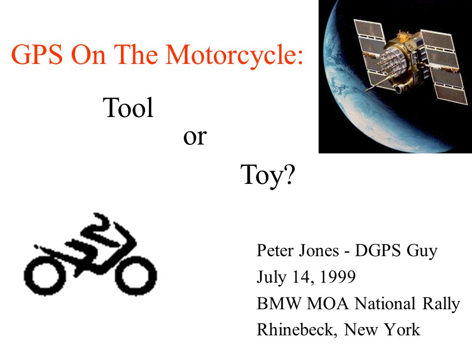 Peter Jones - DGPS Guy July 14, 1999 BMW MOA National Rally Rhinebeck, New York or Toy.