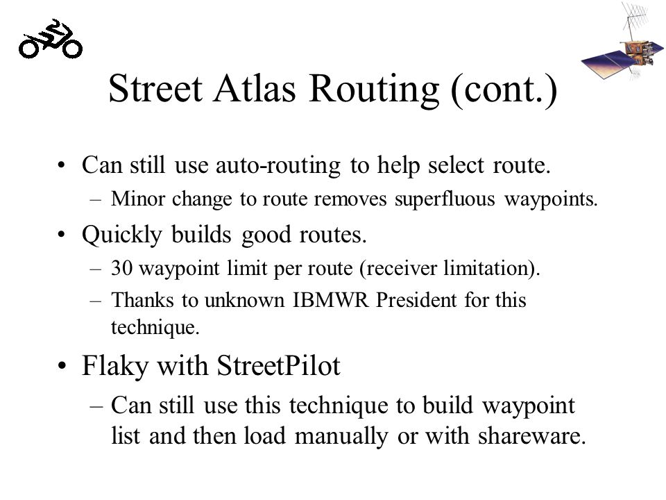 Street Atlas Routing (cont.) Can still use auto-routing to help select route. –Minor change to route removes superfluous waypoints. Quickly builds goo