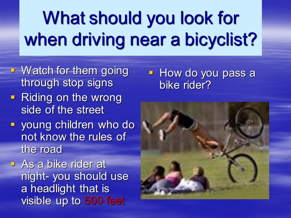 What should you look for when driving near a bicyclist.