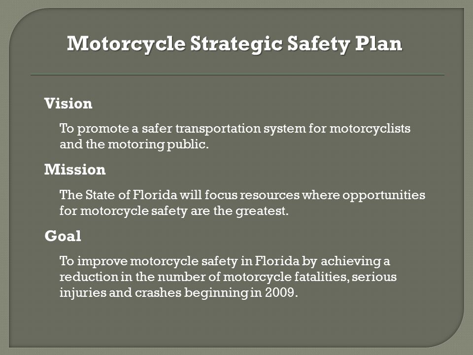 Vision To promote a safer transportation system for motorcyclists and the motoring public.