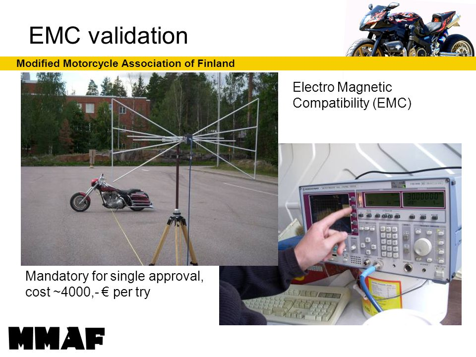 Modified Motorcycle Association of Finland EMC validation Electro Magnetic Compatibility (EMC) Mandatory for single approval, cost ~4000,- € per try