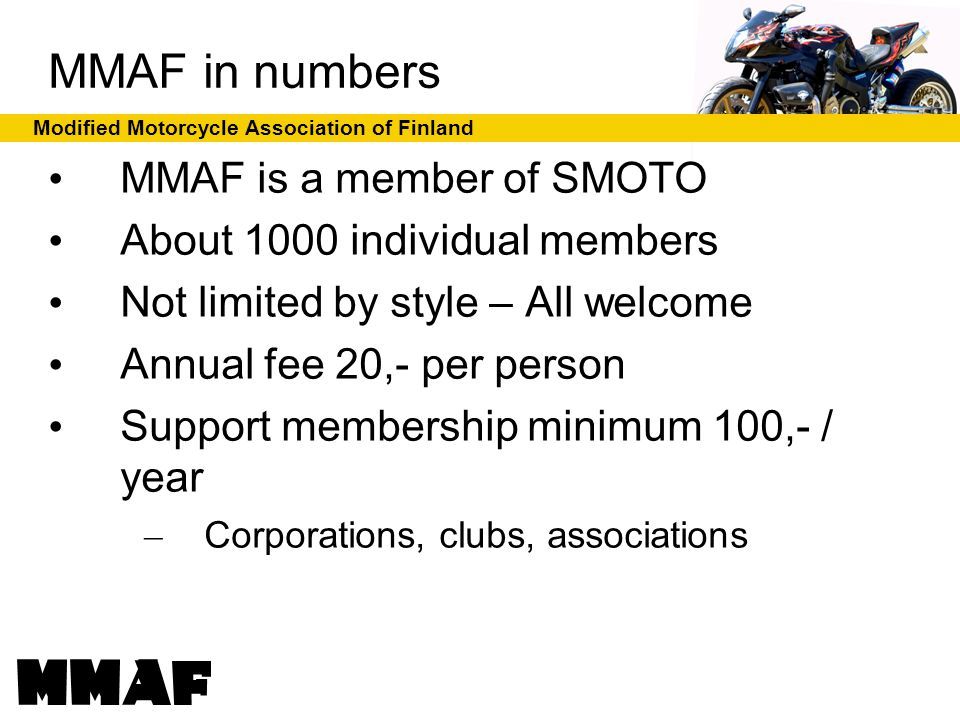 Modified Motorcycle Association of Finland Concrete local problems Taxation and related anti-tax-tampering laws –Basically, each bolt has % value and you need to maintain minimum 50% –Limits maintenance (e.g.