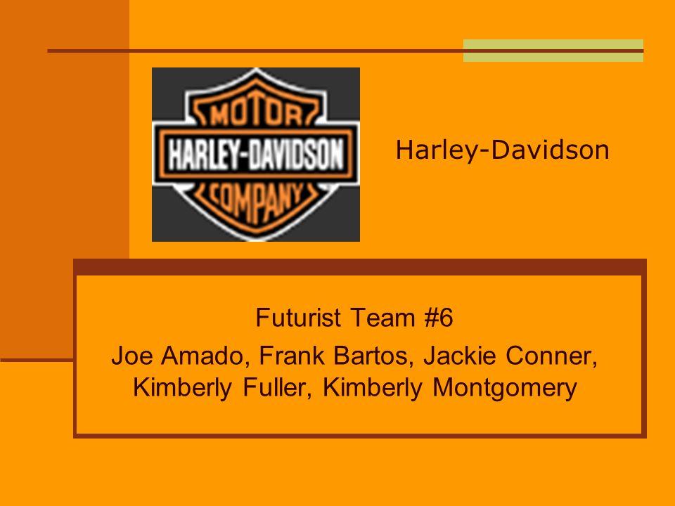 Futurist Team #6 Joe Amado, Frank Bartos, Jackie Conner, Kimberly Fuller, Kimberly Montgomery Harley-Davidson