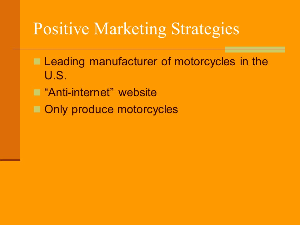 "Positive Marketing Strategies Leading manufacturer of motorcycles in the U.S. ""Anti-internet"" website Only produce motorcycles"