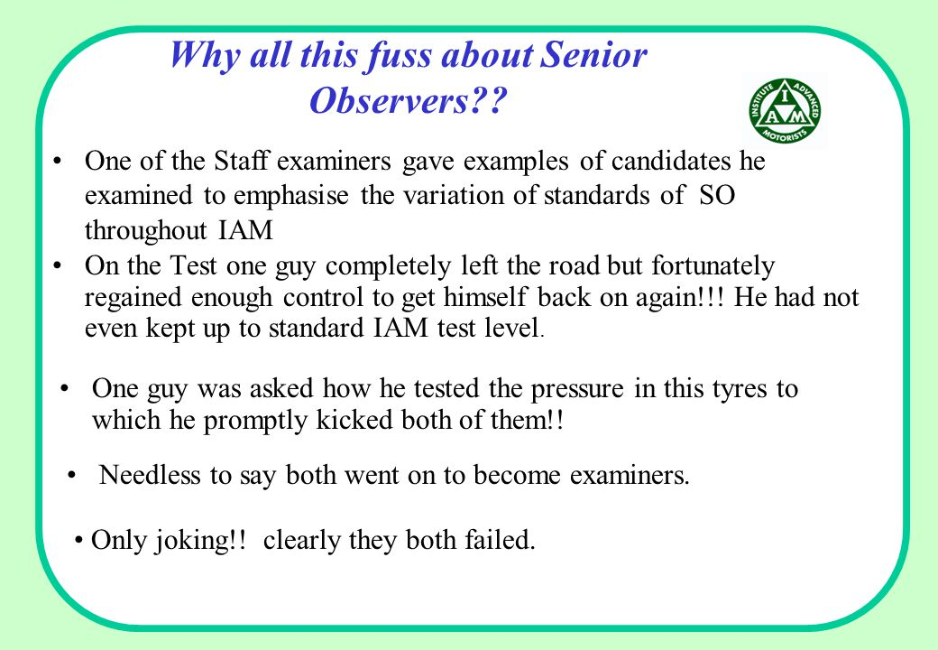 Why all this fuss about Senior Observers?? On the Test one guy completely left the road but fortunately regained enough control to get himself back on