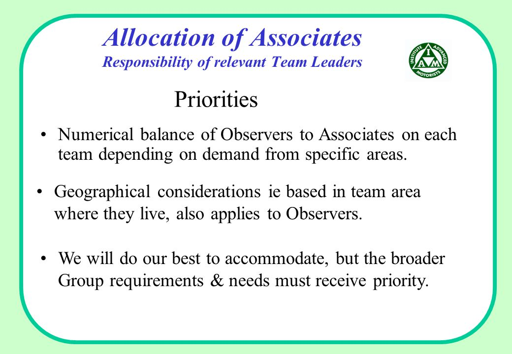 Allocation of Associates Responsibility of relevant Team Leaders Numerical balance of Observers to Associates on each team depending on demand from specific areas.
