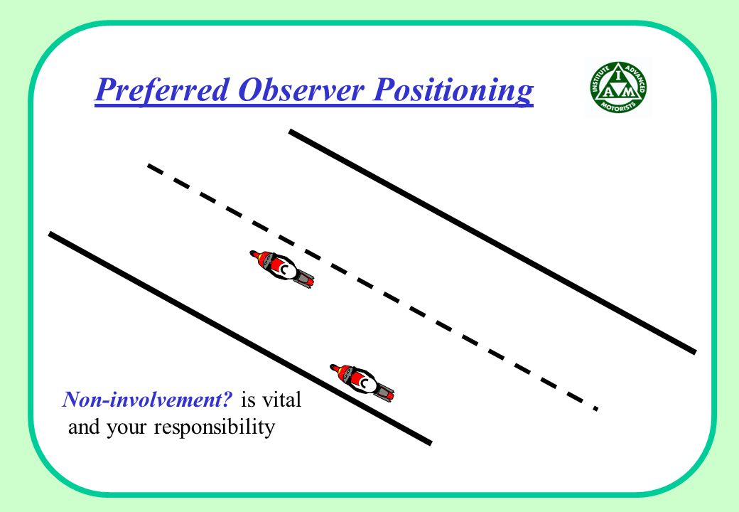 Preferred Observer Positioning Non-involvement is vital and your responsibility