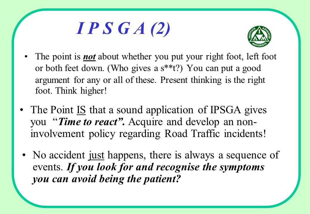 I P S G A (2) The point is not about whether you put your right foot, left foot or both feet down.