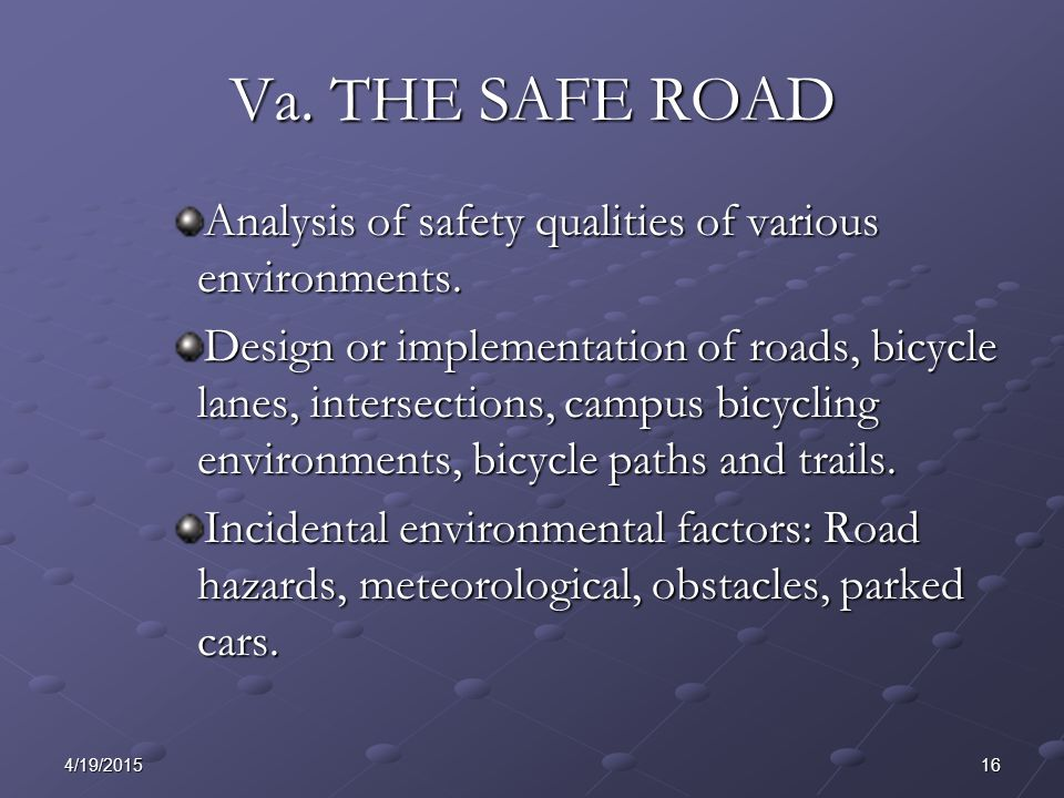 164/19/2015 Va. THE SAFE ROAD Analysis of safety qualities of various environments.