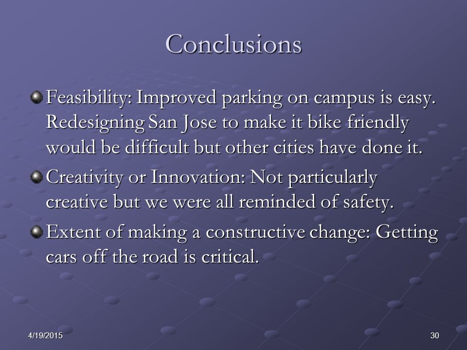 304/19/2015 Conclusions Feasibility: Improved parking on campus is easy.