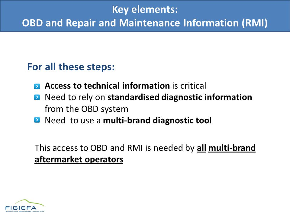 Key elements: OBD and Repair and Maintenance Information (RMI) -Access to technical information is critical -Need to rely on standardised diagnostic i