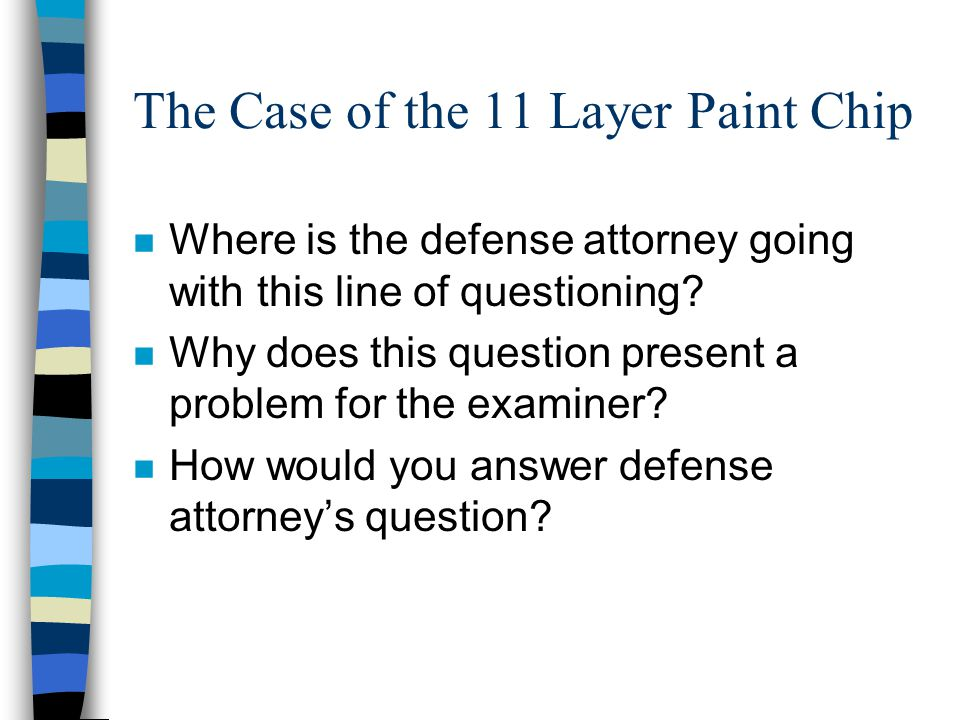 The Case of the 11 Layer Paint Chip n Where is the defense attorney going with this line of questioning.