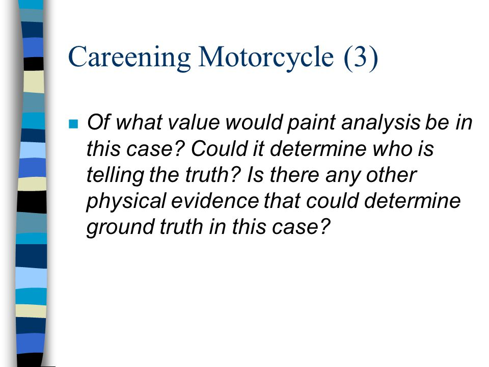 Careening Motorcycle (3) n Of what value would paint analysis be in this case.