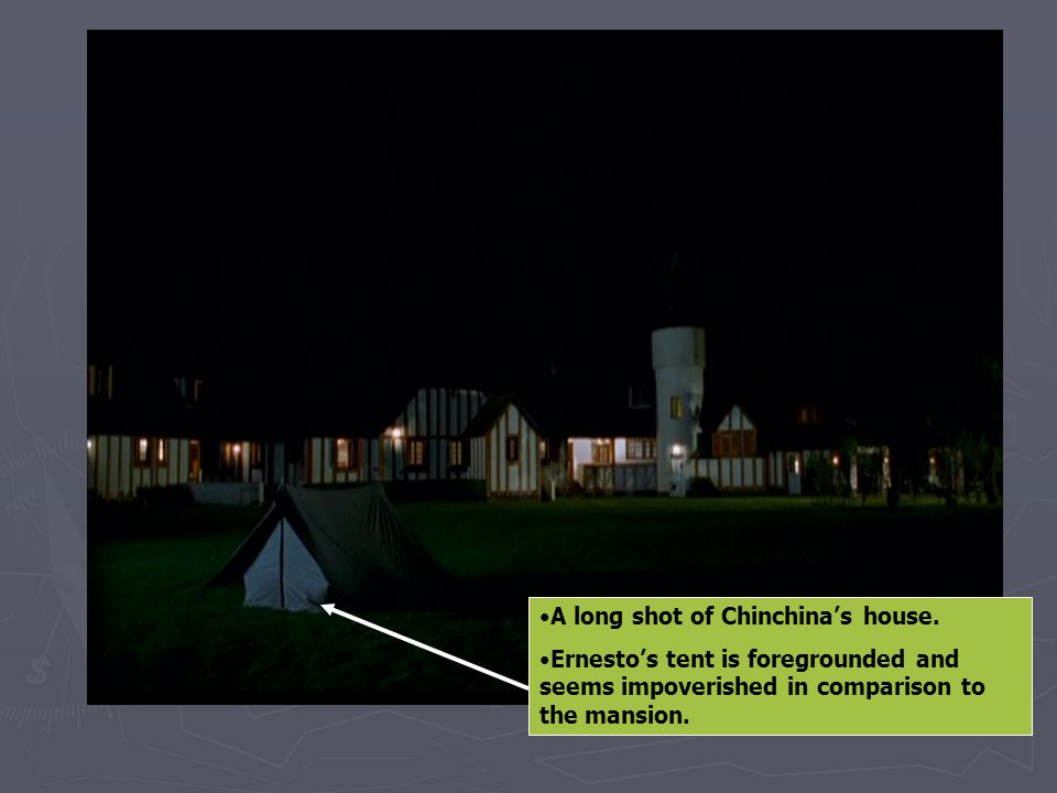 A long shot of Chinchina's house. Ernesto's tent is foregrounded and seems impoverished in comparison to the mansion.