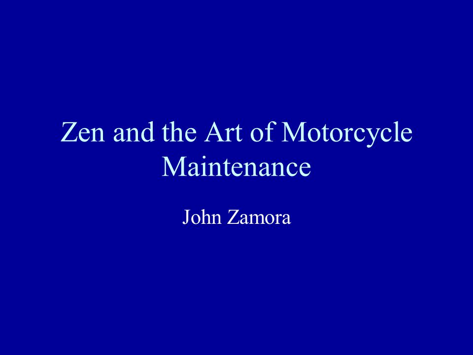 Zen and the Art of Motorcycle Maintenance John Zamora