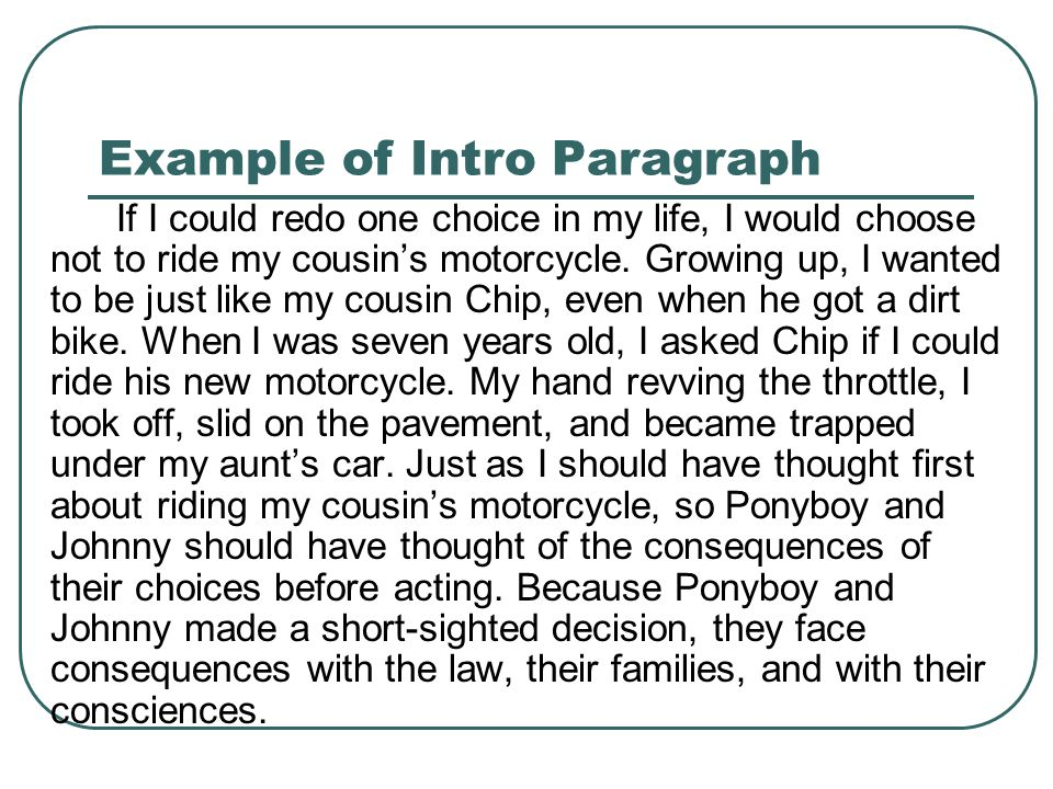 Example of Intro Paragraph If I could redo one choice in my life, I would choose not to ride my cousin's motorcycle.