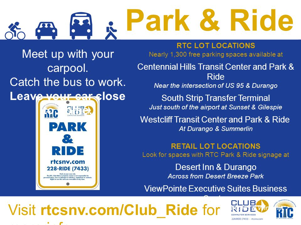 Park & Ride Meet up with your carpool. Catch the bus to work. Leave your car close to home. RTC LOT LOCATIONS Nearly 1,300 free parking spaces availab