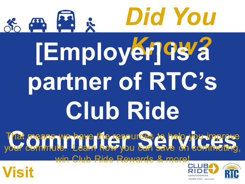 Did You Know. [Employer] is a partner of RTC's Club Ride Commuter Services program.