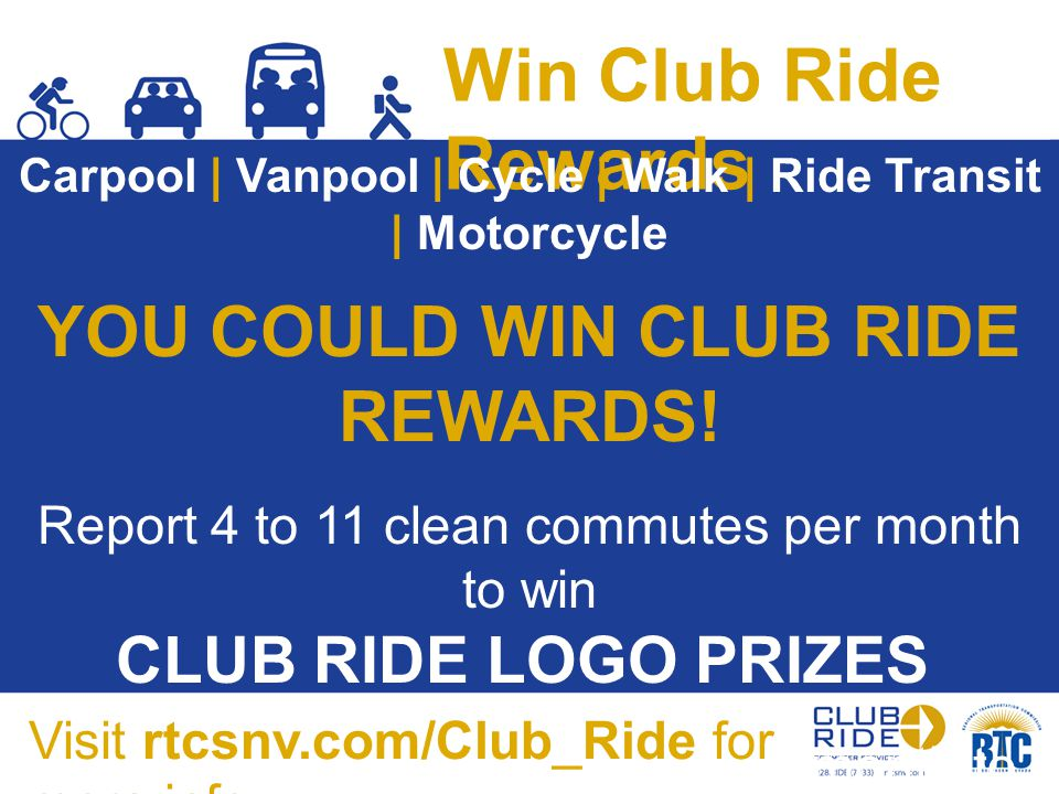 Win Club Ride Rewards Carpool | Vanpool | Cycle | Walk | Ride Transit | Motorcycle YOU COULD WIN CLUB RIDE REWARDS! Report 4 to 11 clean commutes per