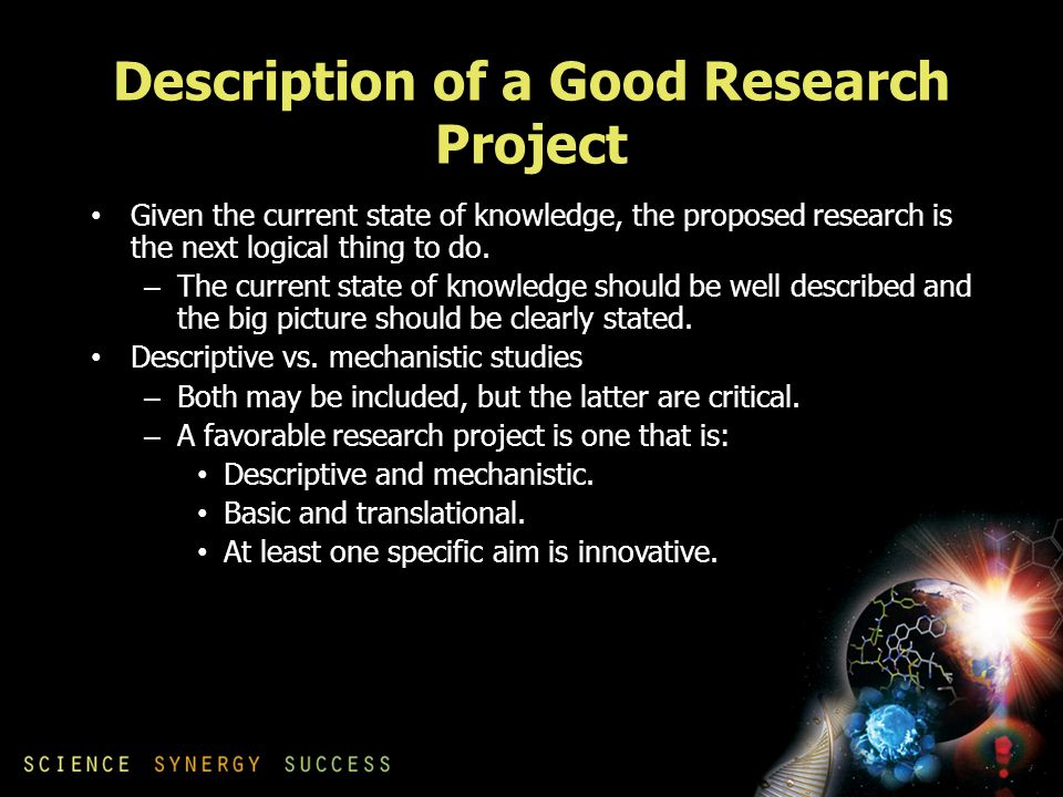 Description of a Good Research Project Given the current state of knowledge, the proposed research is the next logical thing to do.