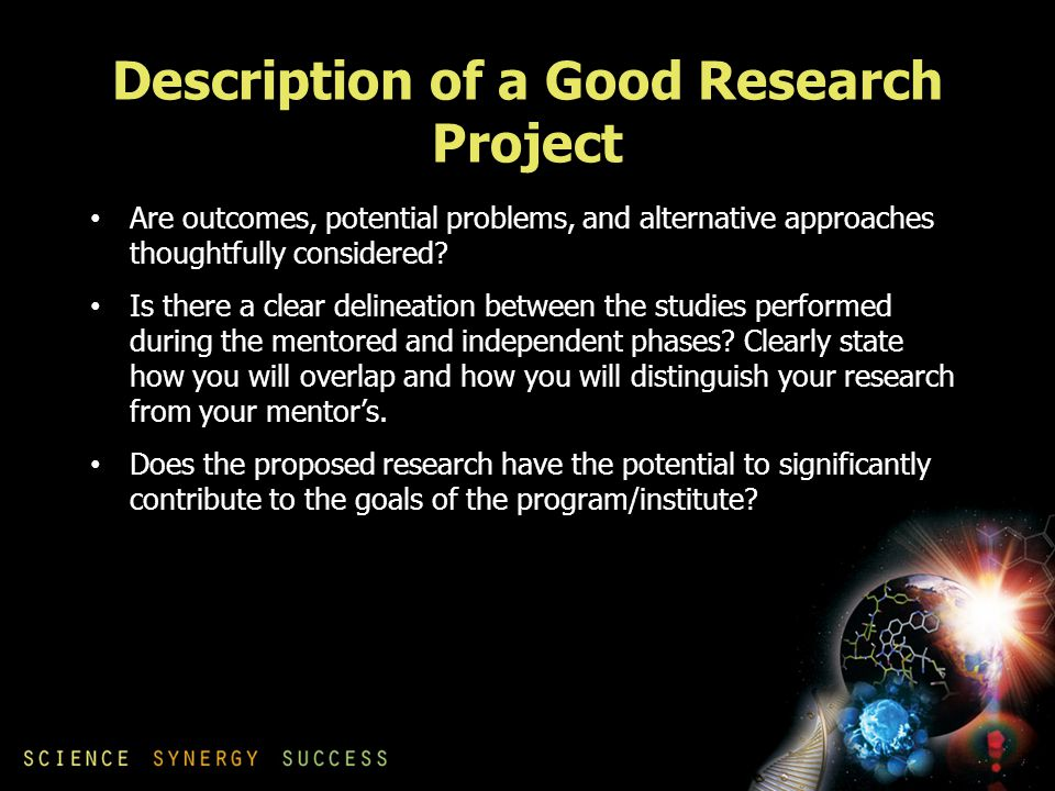 Description of a Good Research Project Are outcomes, potential problems, and alternative approaches thoughtfully considered.
