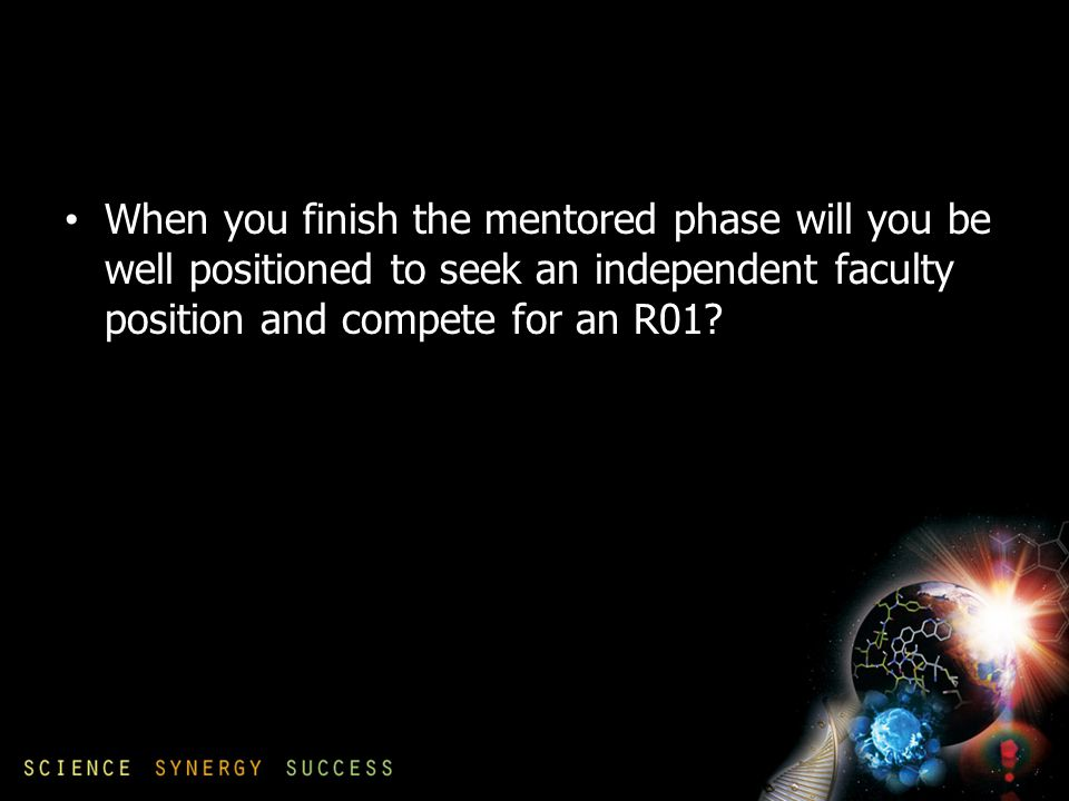 When you finish the mentored phase will you be well positioned to seek an independent faculty position and compete for an R01?