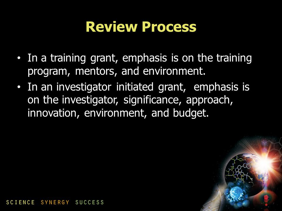 Review Process In a training grant, emphasis is on the training program, mentors, and environment.