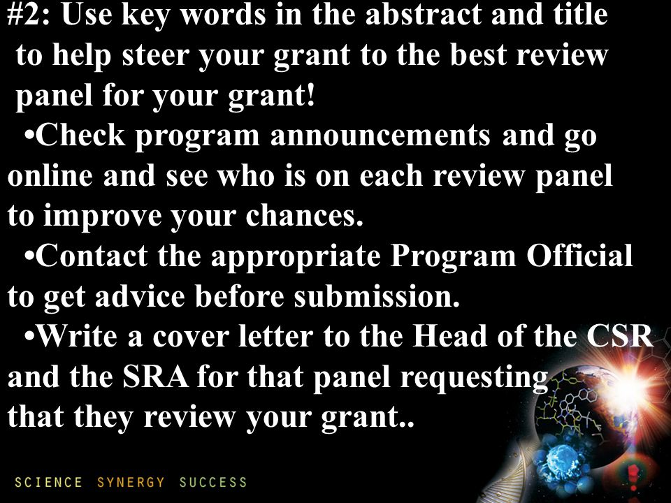 #2: Use key words in the abstract and title to help steer your grant to the best review panel for your grant.