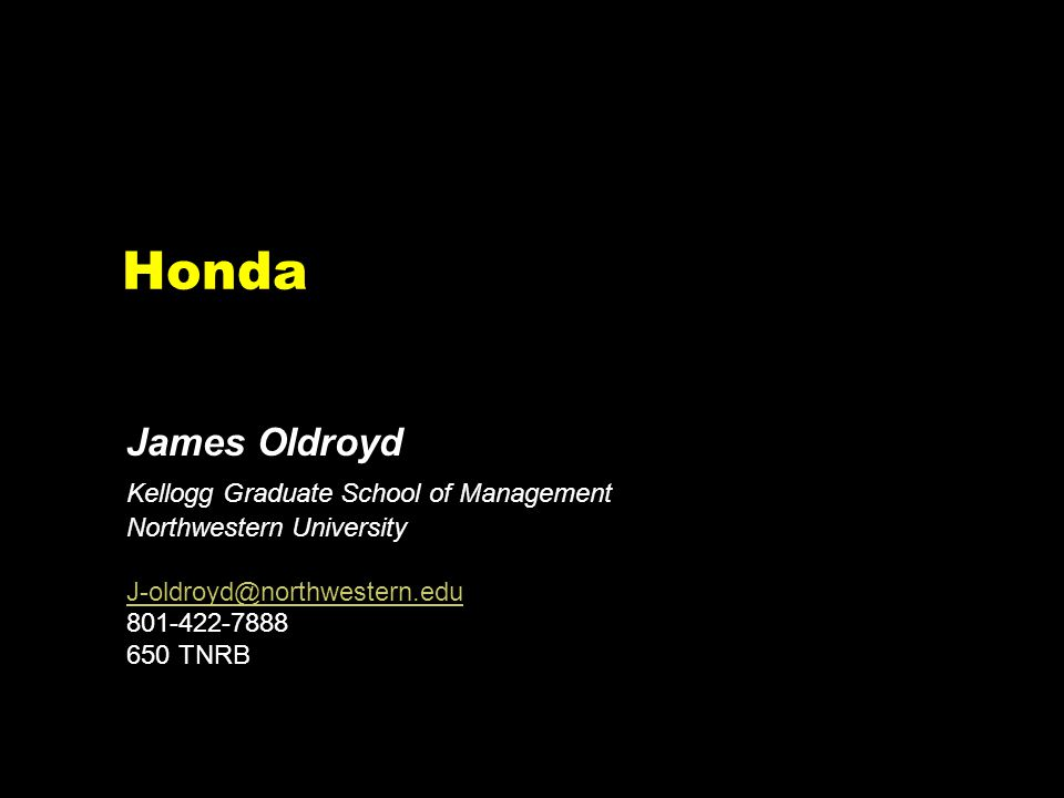 Honda James Oldroyd Kellogg Graduate School of Management Northwestern University J-oldroyd@northwestern.edu 801-422-7888 650 TNRB