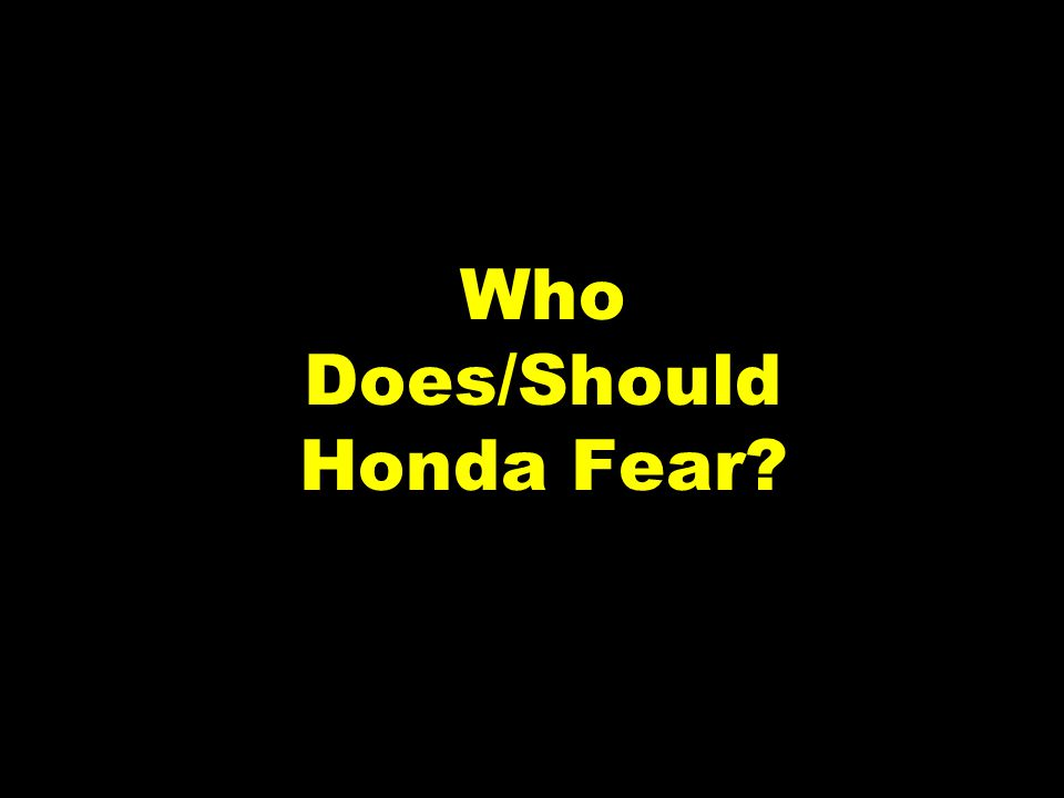 27 Who Does/Should Honda Fear
