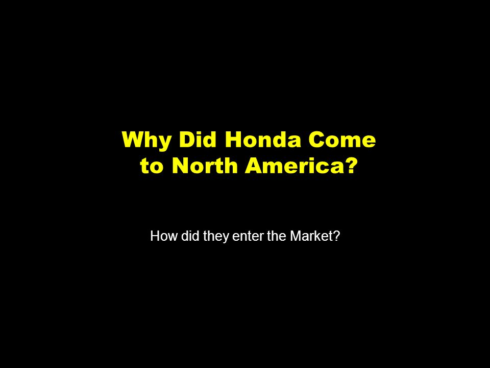3 Why Did Honda Come to North America How did they enter the Market