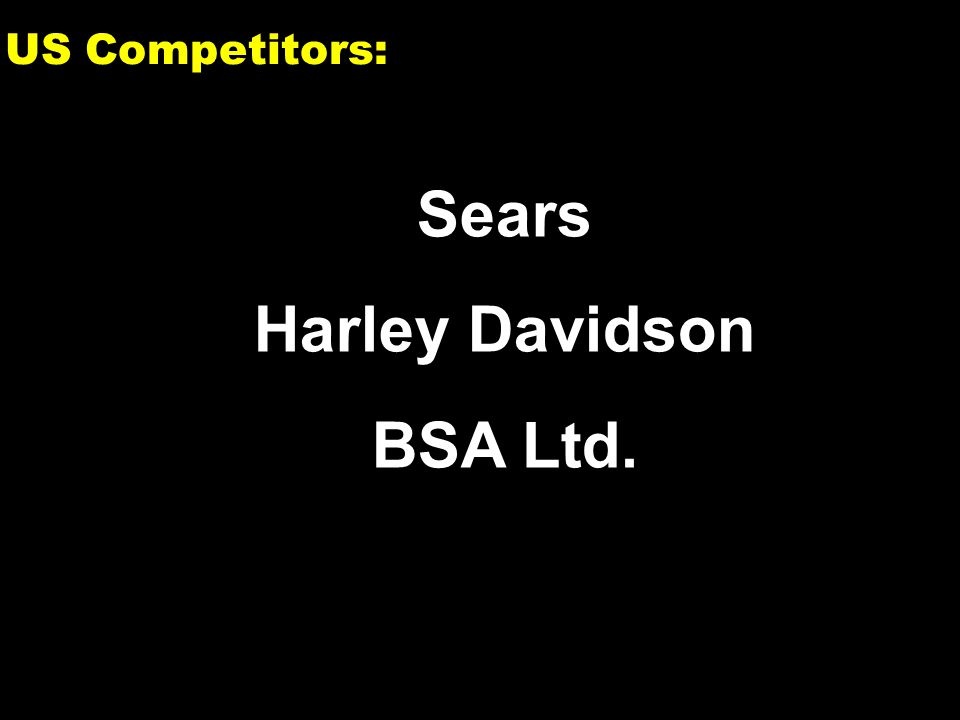6 US Competitors: Sears Harley Davidson BSA Ltd.