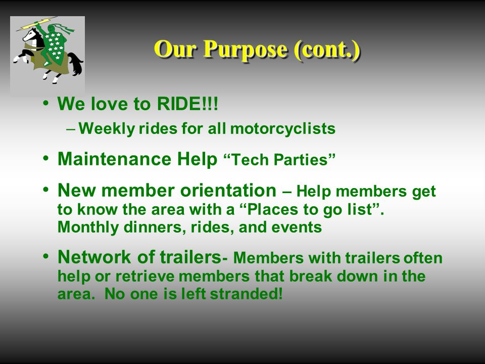 Our Purpose (cont.) We love to RIDE!!.