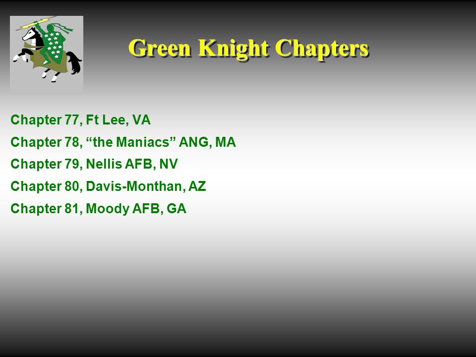 Green Knight Chapters Chapter 77, Ft Lee, VA Chapter 78, the Maniacs ANG, MA Chapter 79, Nellis AFB, NV Chapter 80, Davis-Monthan, AZ Chapter 81, Moody AFB, GA