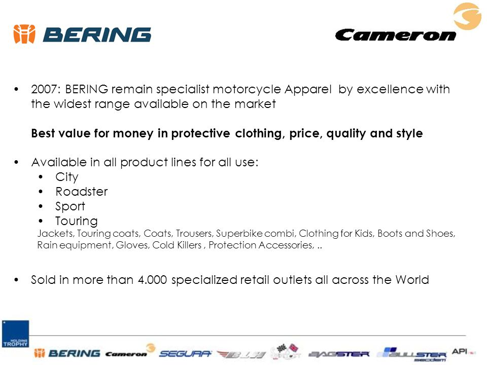 2007: BERING remain specialist motorcycle Apparel by excellence with the widest range available on the market Best value for money in protective cloth