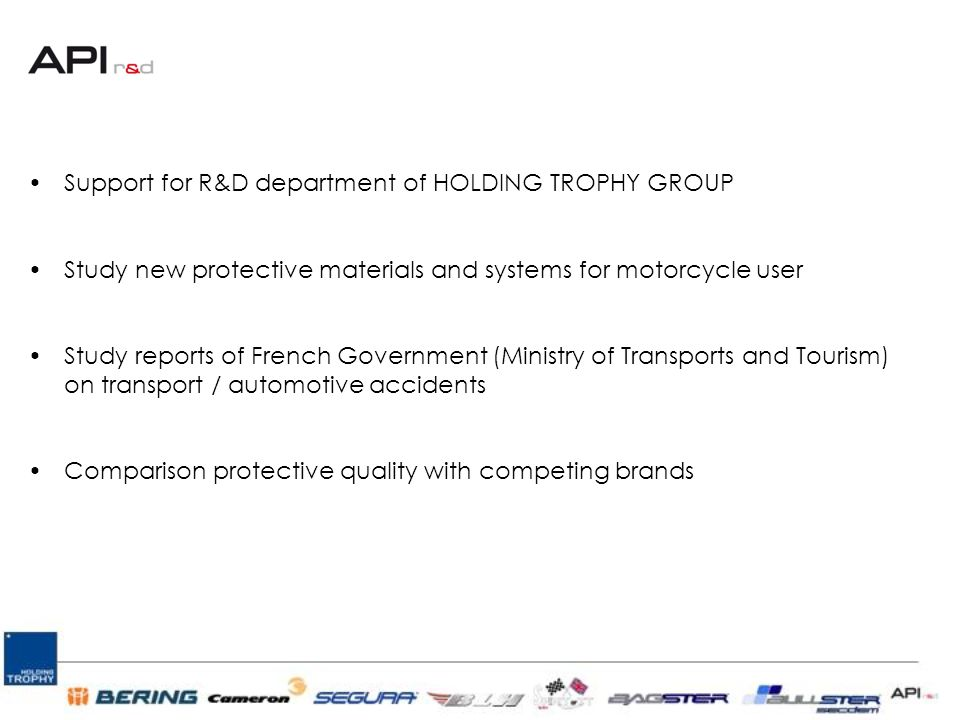 Support for R&D department of HOLDING TROPHY GROUP Study new protective materials and systems for motorcycle user Study reports of French Government (