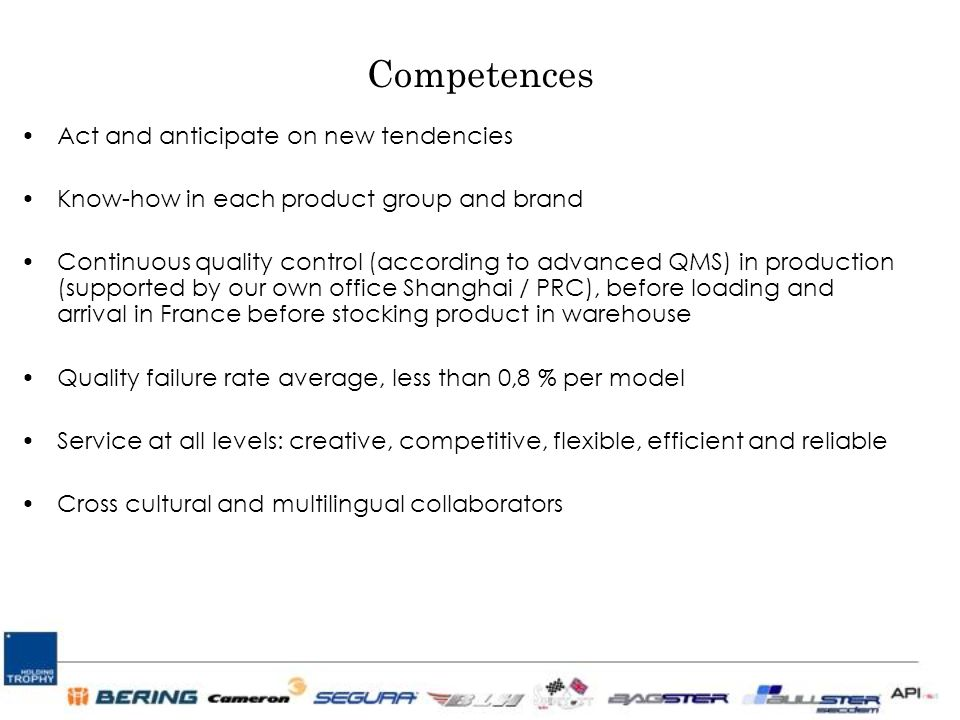 Competences Act and anticipate on new tendencies Know-how in each product group and brand Continuous quality control (according to advanced QMS) in pr