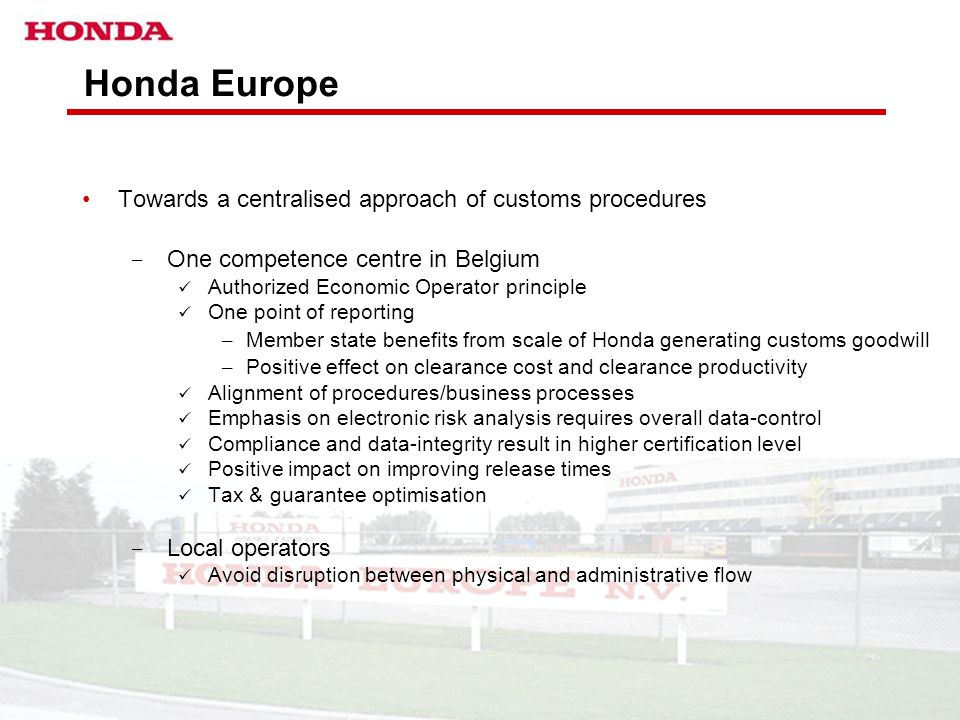 HONDA EUROPE – BA EURO TAX & CUSTOMS DEPARTMENT 14 Honda Europe Towards a centralised approach of customs procedures ­ One competence centre in Belgiu