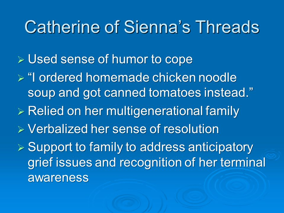 "Catherine of Sienna's Threads  Used sense of humor to cope  ""I ordered homemade chicken noodle soup and got canned tomatoes instead.""  Relied on he"