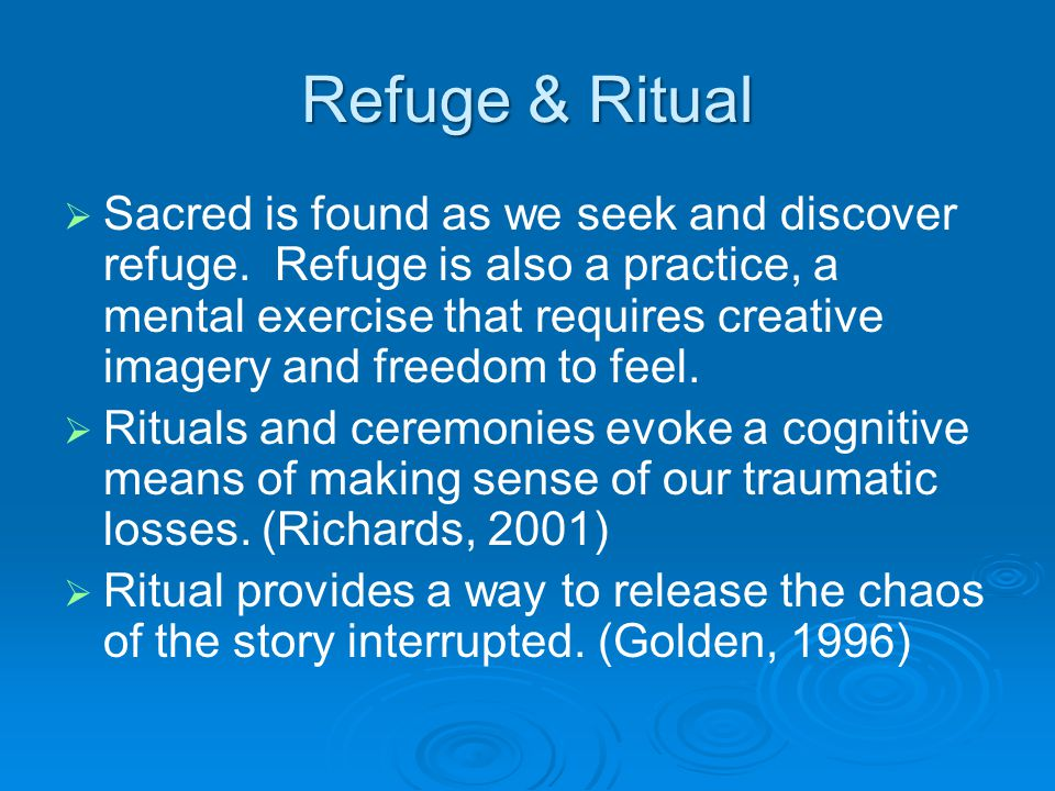 Refuge & Ritual   Sacred is found as we seek and discover refuge. Refuge is also a practice, a mental exercise that requires creative imagery and fr
