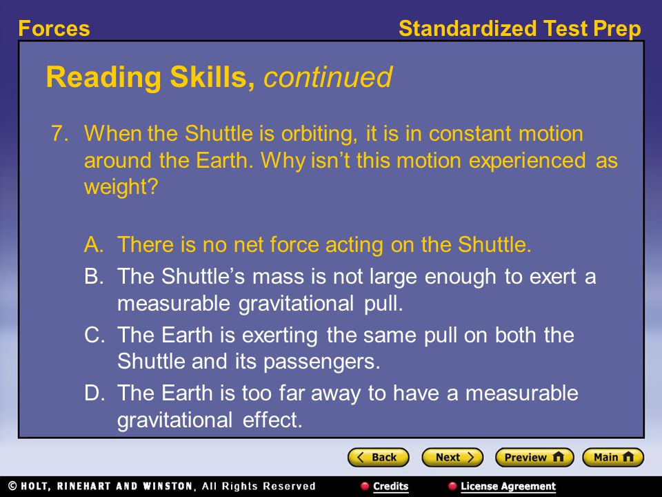 Standardized Test PrepForces Reading Skills, continued 7.When the Shuttle is orbiting, it is in constant motion around the Earth. Why isn't this motio
